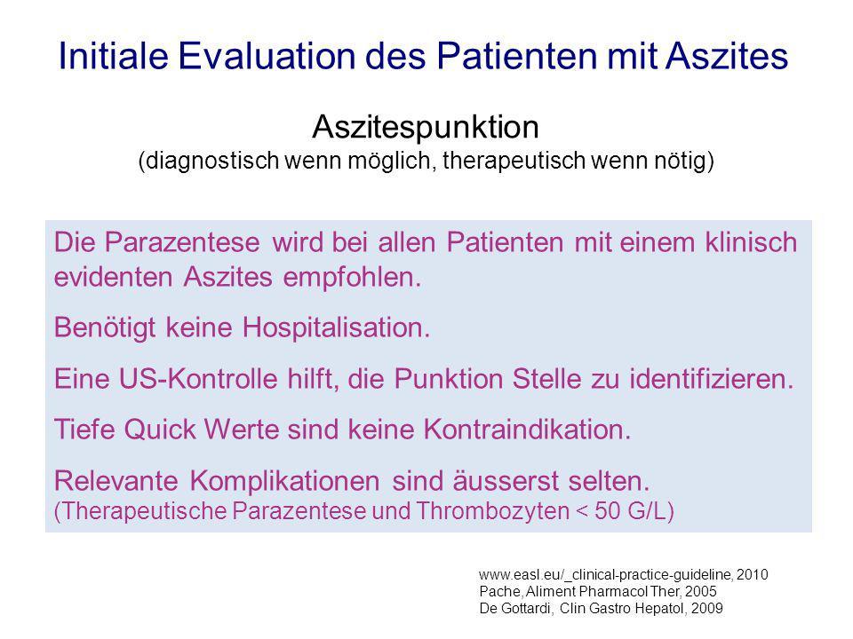 Die Parazentese wird bei allen Patienten mit einem klinisch evidenten Aszites empfohlen. Benötigt keine Hospitalisation. Eine US-Kontrolle hilft, die