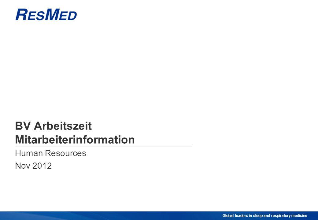 Global leaders in sleep and respiratory medicine BV Arbeitszeit Mitarbeiterinformation Human Resources Nov 2012
