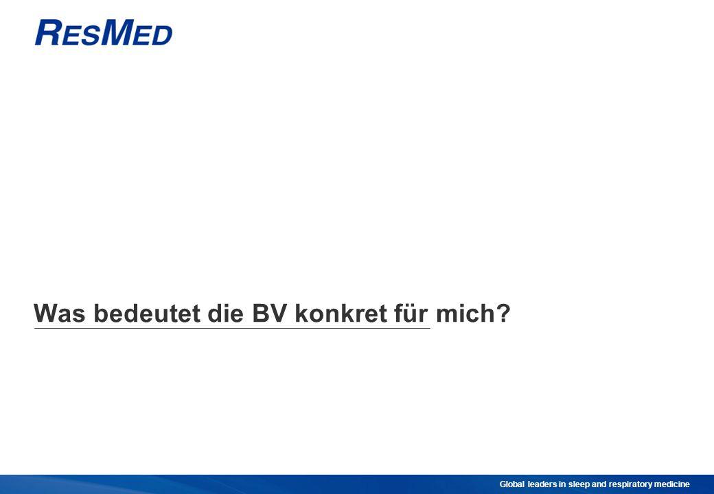 Global leaders in sleep and respiratory medicine Was bedeutet die BV konkret für mich?