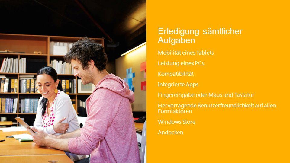 Erledigung sämtlicher Aufgaben Mobilität eines Tablets Leistung eines PCs Kompatibilität Integrierte Apps Fingereingabe oder Maus und Tastatur Hervorragende Benutzerfreundlichkeit auf allen Formfaktoren Windows Store Andocken
