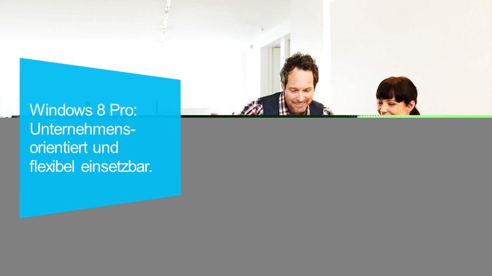 Windows 8 Pro: Unternehmens- orientiert und flexibel einsetzbar.