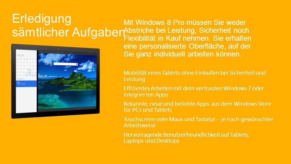 Erledigung sämtlicher Aufgaben Mit Windows 8 Pro müssen Sie weder Abstriche bei Leistung, Sicherheit noch Flexibilität in Kauf nehmen.