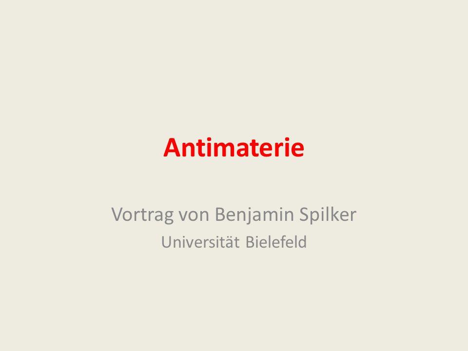 Antimaterie Vortrag von Benjamin Spilker Universität Bielefeld