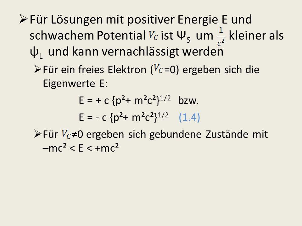 Für Lösungen mit positiver Energie E und schwachem Potential ist Ψ S um kleiner als ψ L und kann vernachlässigt werden Für ein freies Elektron ( =0) e