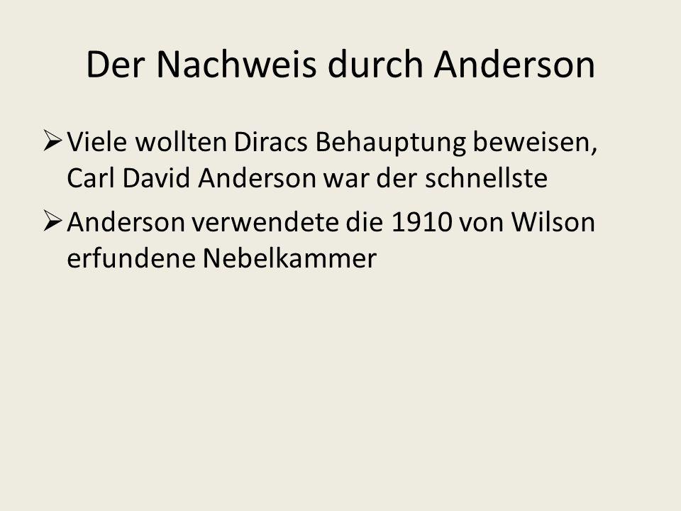 Der Nachweis durch Anderson Viele wollten Diracs Behauptung beweisen, Carl David Anderson war der schnellste Anderson verwendete die 1910 von Wilson e