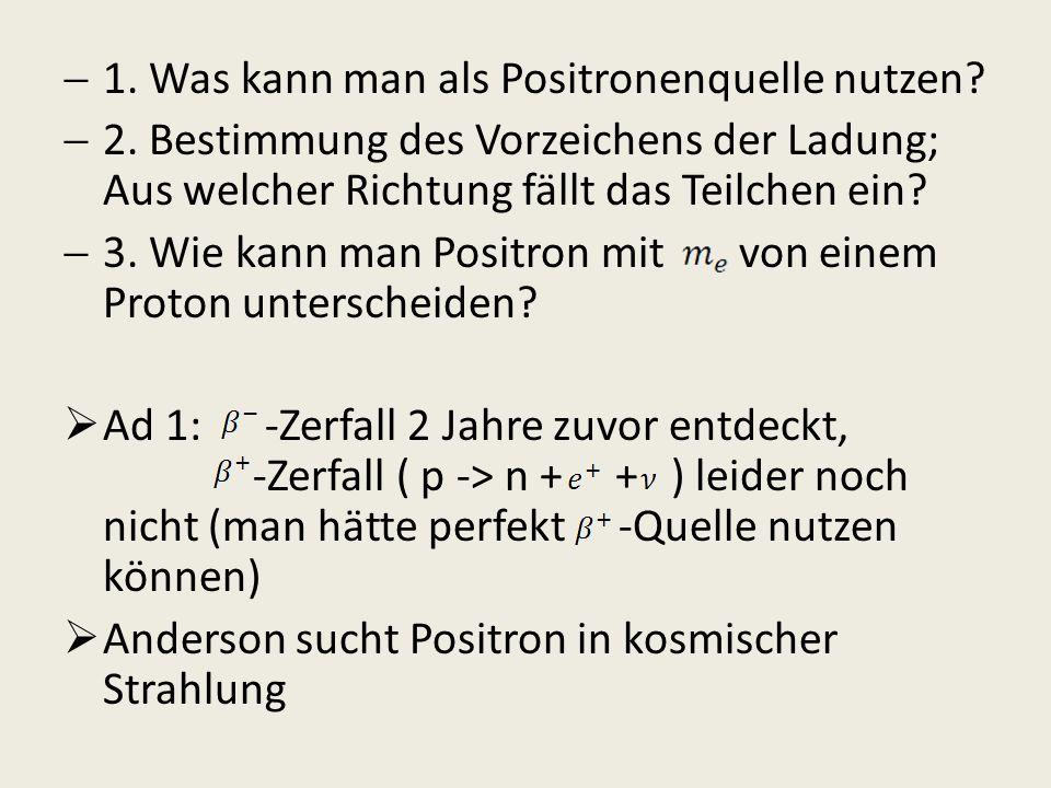 1. Was kann man als Positronenquelle nutzen? 2. Bestimmung des Vorzeichens der Ladung; Aus welcher Richtung fällt das Teilchen ein? 3. Wie kann man Po