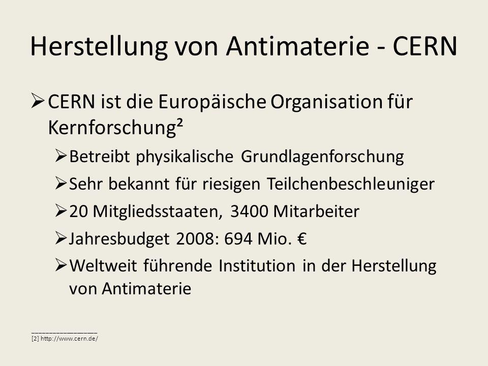 Herstellung von Antimaterie - CERN CERN ist die Europäische Organisation für Kernforschung² Betreibt physikalische Grundlagenforschung Sehr bekannt fü