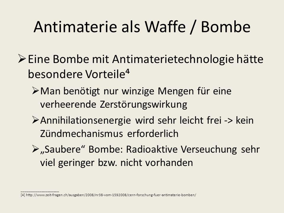 Antimaterie als Waffe / Bombe Eine Bombe mit Antimaterietechnologie hätte besondere Vorteile Man benötigt nur winzige Mengen für eine verheerende Zers