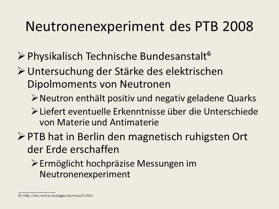 Neutronenexperiment des PTB 2008 Physikalisch Technische Bundesanstalt Untersuchung der Stärke des elektrischen Dipolmoments von Neutronen Neutron ent