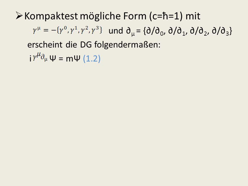 Kompaktest mögliche Form (c=ħ=1) mit und μ = {/ 0, / 1, / 2, / 3 } erscheint die DG folgendermaßen: i Ψ = mΨ (1.2)