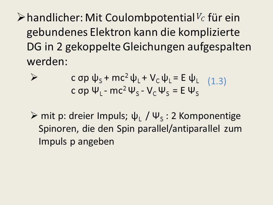 handlicher: Mit Coulombpotential für ein gebundenes Elektron kann die komplizierte DG in 2 gekoppelte Gleichungen aufgespalten werden: c σp ψ S + mc 2