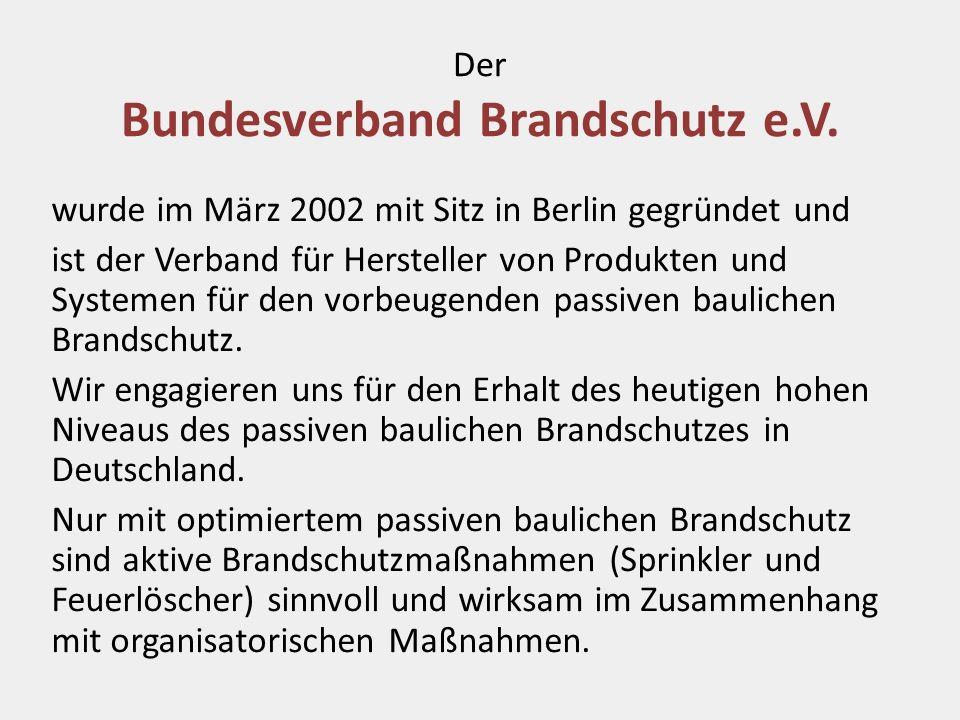 Der Bundesverband Brandschutz e.V. wurde im März 2002 mit Sitz in Berlin gegründet und ist der Verband für Hersteller von Produkten und Systemen für d