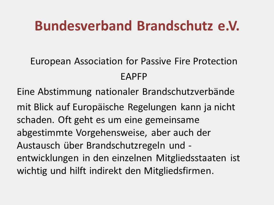 Bundesverband Brandschutz e.V. European Association for Passive Fire Protection EAPFP Eine Abstimmung nationaler Brandschutzverbände mit Blick auf Eur