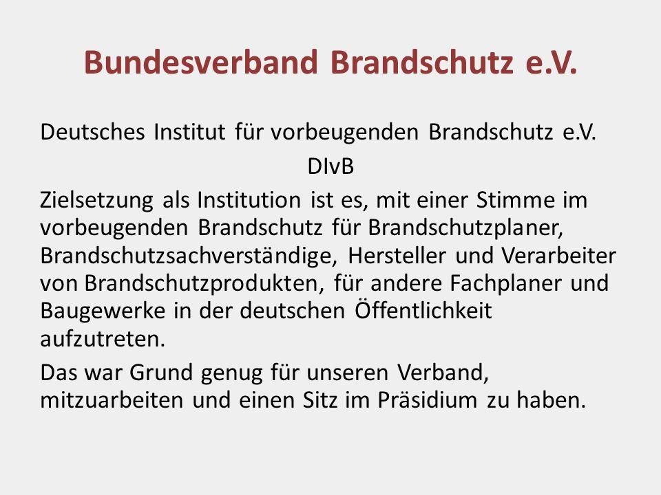 Bundesverband Brandschutz e.V. Deutsches Institut für vorbeugenden Brandschutz e.V. DIvB Zielsetzung als Institution ist es, mit einer Stimme im vorbe