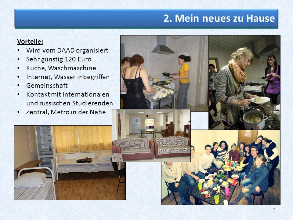 5 Vorteile: Wird vom DAAD organisiert Sehr günstig 120 Euro Küche, Waschmaschine Internet, Wasser inbegriffen Gemeinschaft Kontakt mit internationalen