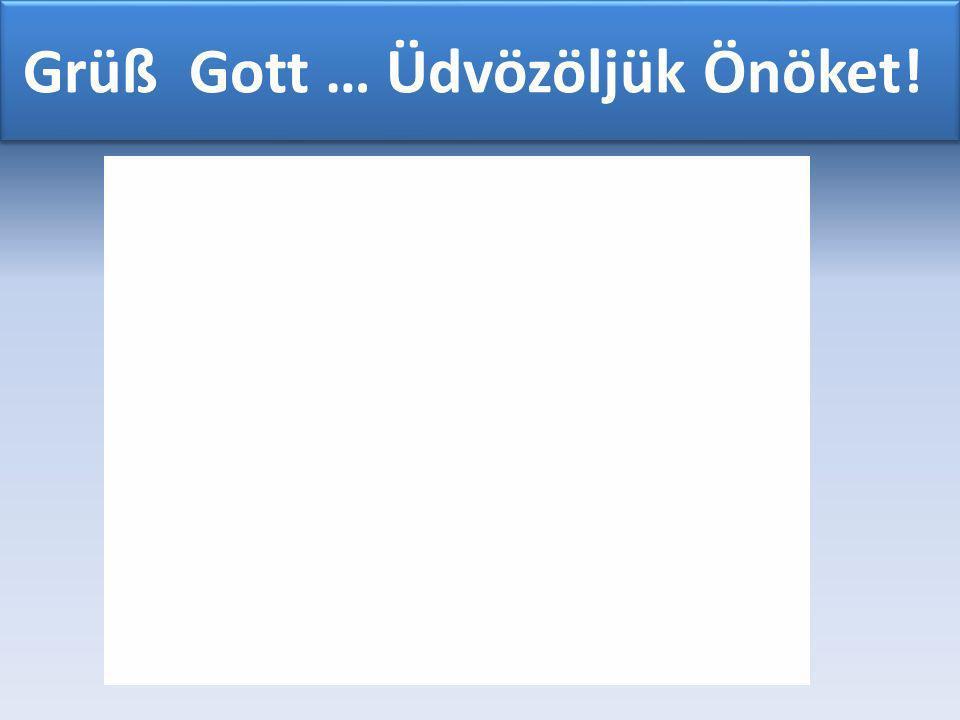 Grüß Gott … Üdvözöljük Önöket!