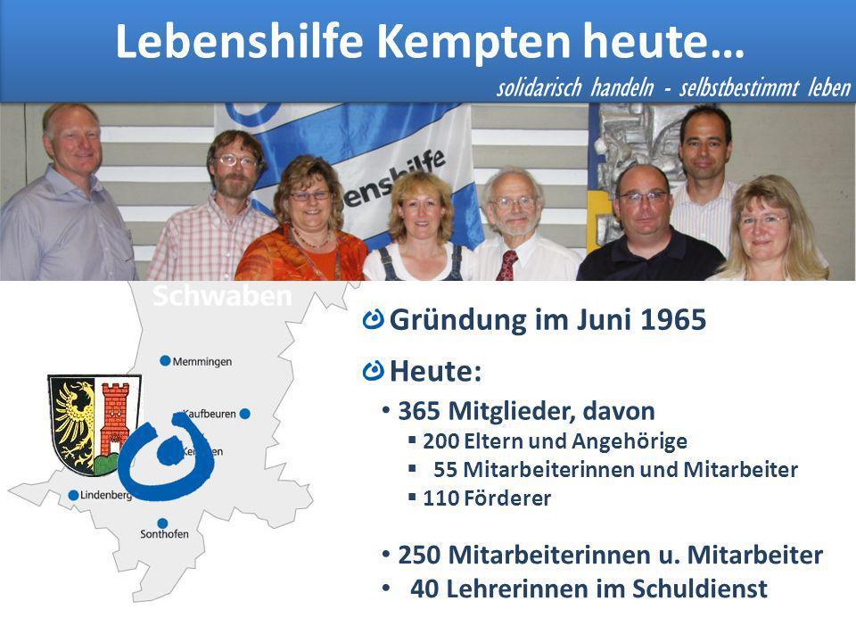 Lebenshilfe Kempten Gründung im Juni 1965 Heute: 365 Mitglieder, davon 200 Eltern und Angehörige 55 Mitarbeiterinnen und Mitarbeiter 110 Förderer 250 Mitarbeiterinnen u.