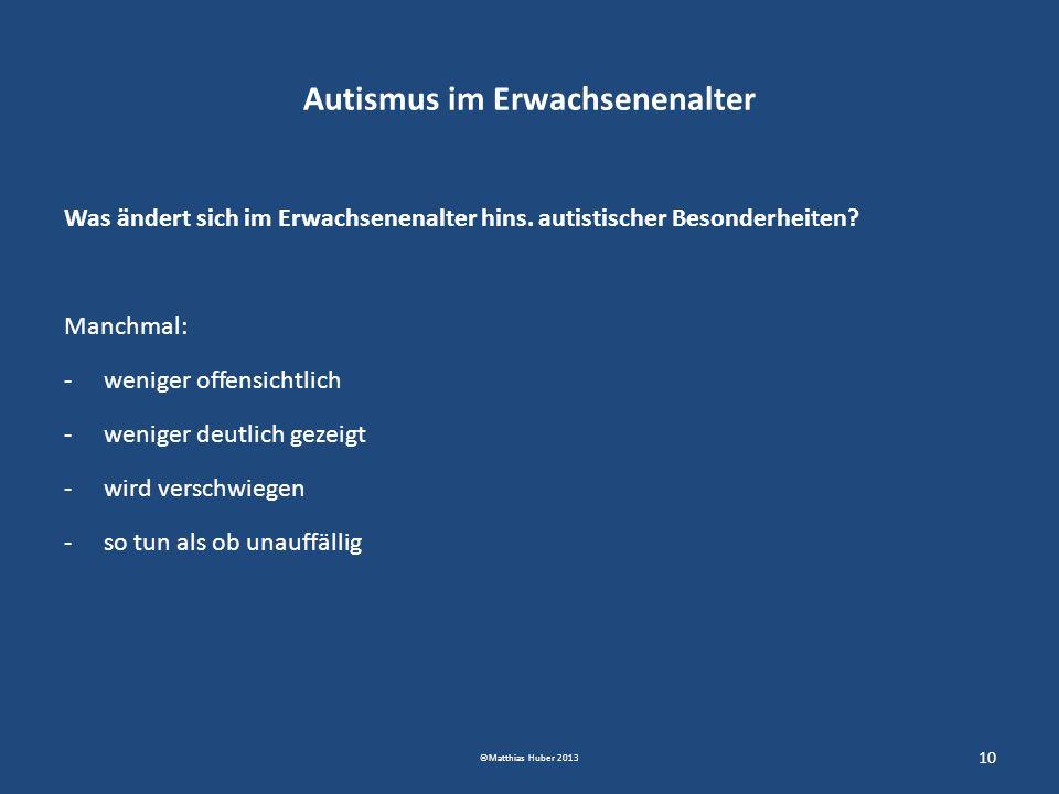 Autismus im Erwachsenenalter Was ändert sich im Erwachsenenalter hins. autistischer Besonderheiten? Manchmal: -weniger offensichtlich -weniger deutlic