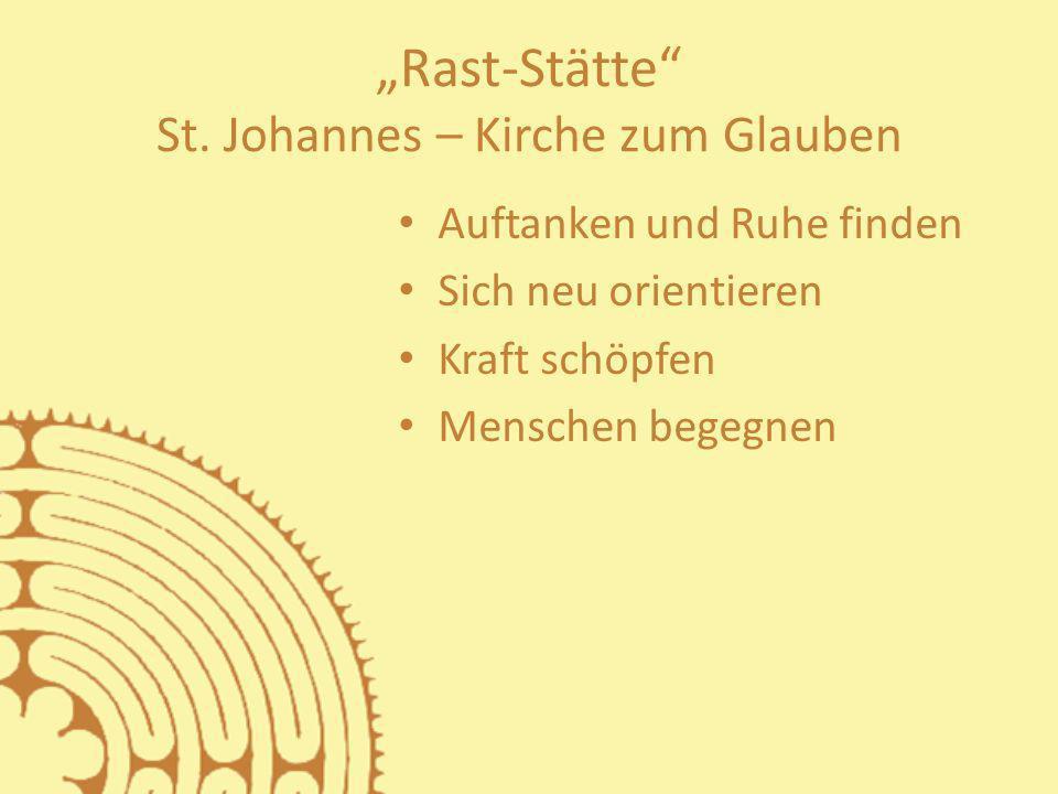 Rast-Stätte St. Johannes – Kirche zum Glauben Auftanken und Ruhe finden Sich neu orientieren Kraft schöpfen Menschen begegnen