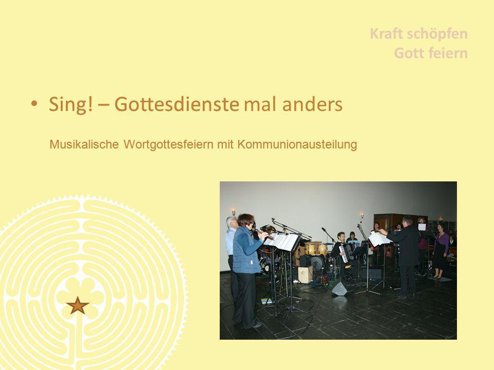 Sing! – Gottesdienste Kraft schöpfen Gott feiern Musikalische Wortgottesfeiern mit Kommunionausteilung Sing! – Gottesdienste mal anders Kraft schöpfen