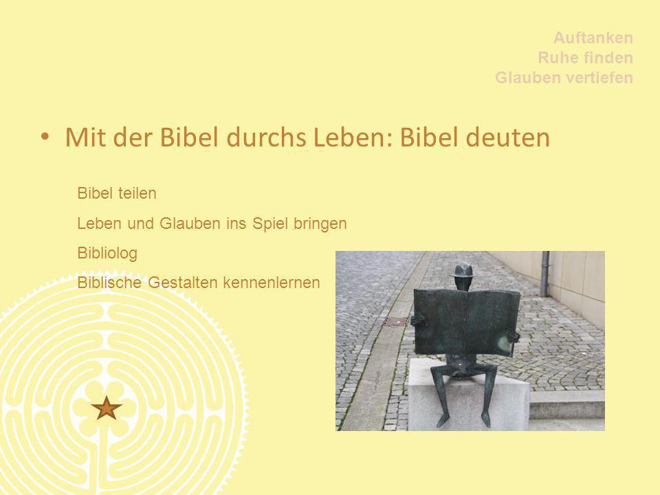 Auftanken Ruhe finden Glauben vertiefen Mit der Bibel durchs Leben: Bibel deuten Bibel teilen Leben und Glauben ins Spiel bringen Bibliolog Biblische