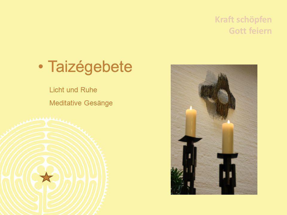 Kraft schöpfen Gott feiern Taizégebete Licht und Ruhe Meditative Gesänge Kraft schöpfen Gott feiern Taizégebete Licht und Ruhe Meditative Gesänge