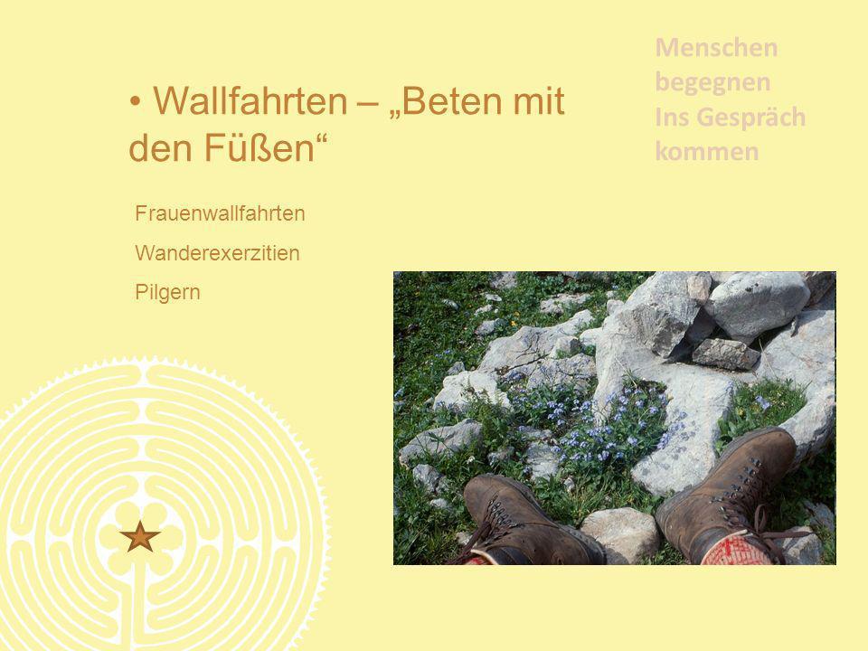 Menschen begegnen Ins Gespräch kommen Wallfahrten – Beten mit den Füßen Frauenwallfahrten Wanderexerzitien Pilgern