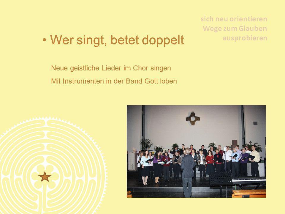 Wer singt, betet doppelt Neue geistliche Lieder im Chor singen Mit Instrumenten in der Band Gott loben Wer singt, betet doppelt Neue geistliche Lieder