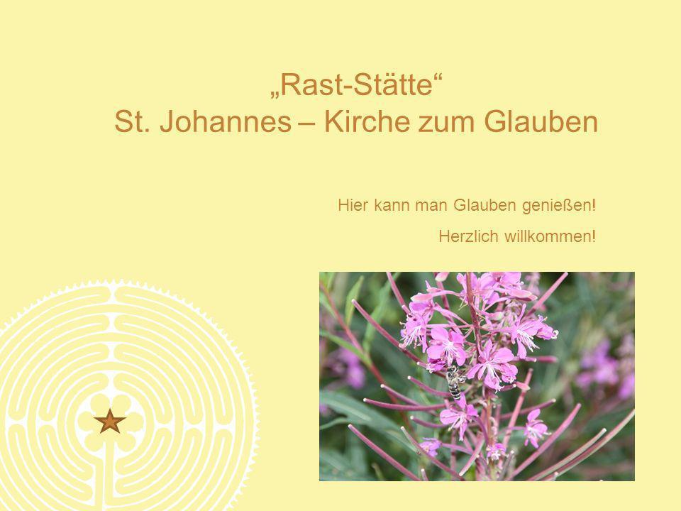 Rast-Stätte St. Johannes – Kirche zum Glauben Hier kann man Glauben genießen! Herzlich willkommen!