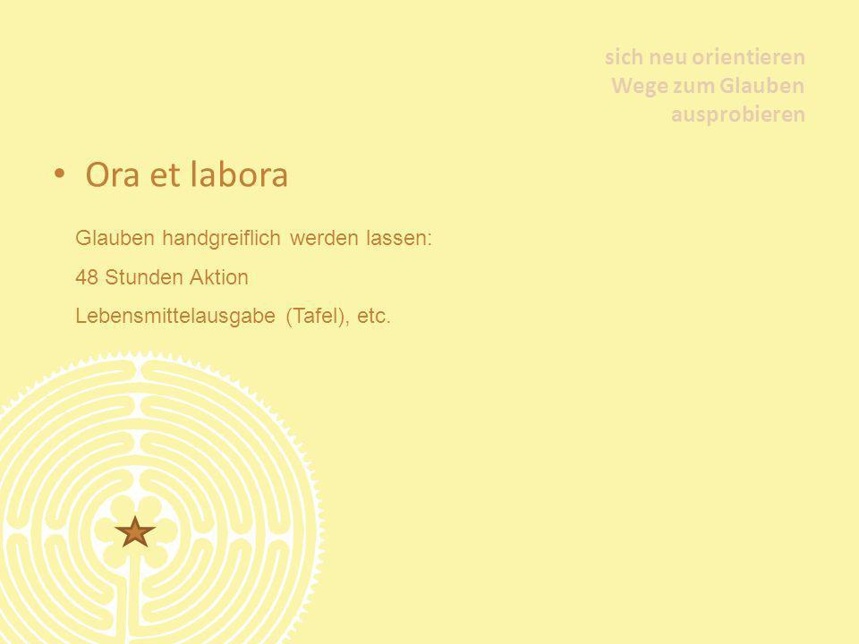 Ora et labora sich neu orientieren Wege zum Glauben ausprobieren Glauben handgreiflich werden lassen: 48 Stunden Aktion Lebensmittelausgabe (Tafel), e
