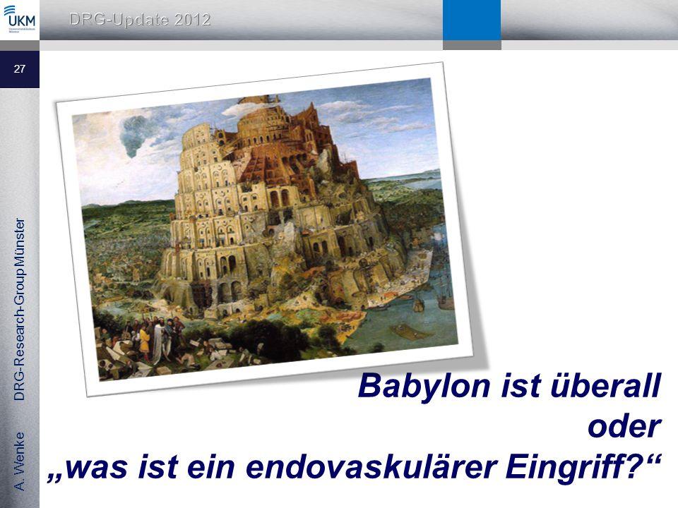 A.Wenke DRG-Research-Group Münster Babylon ist überall oder was ist ein endovaskulärer Eingriff.