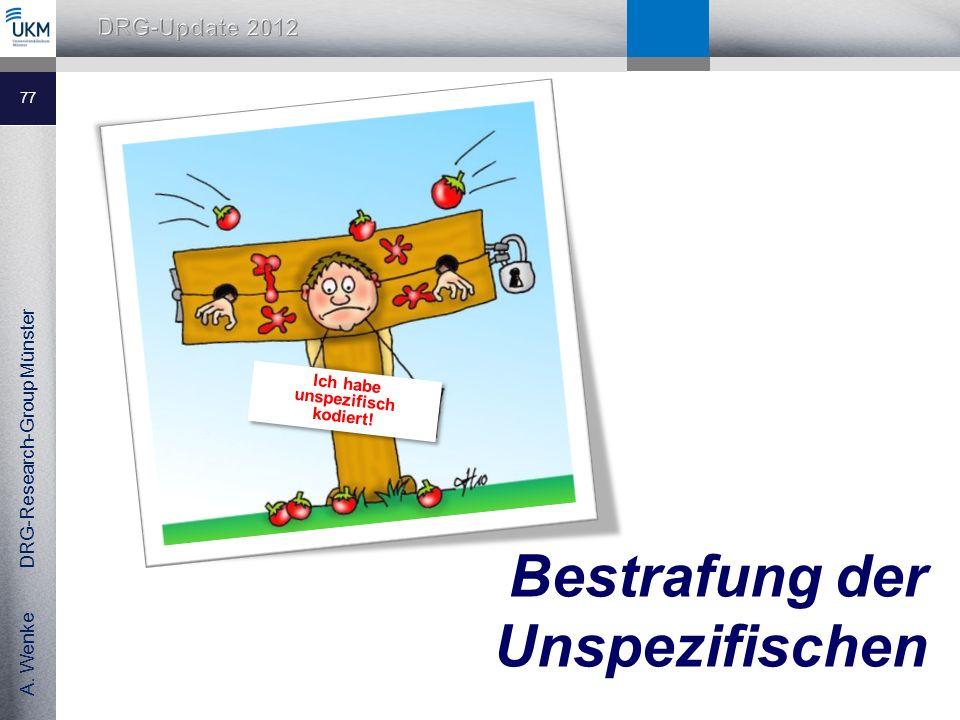 A. Wenke DRG-Research-Group Münster Bestrafung der Unspezifischen 77 Ich habe unspezifisch kodiert!