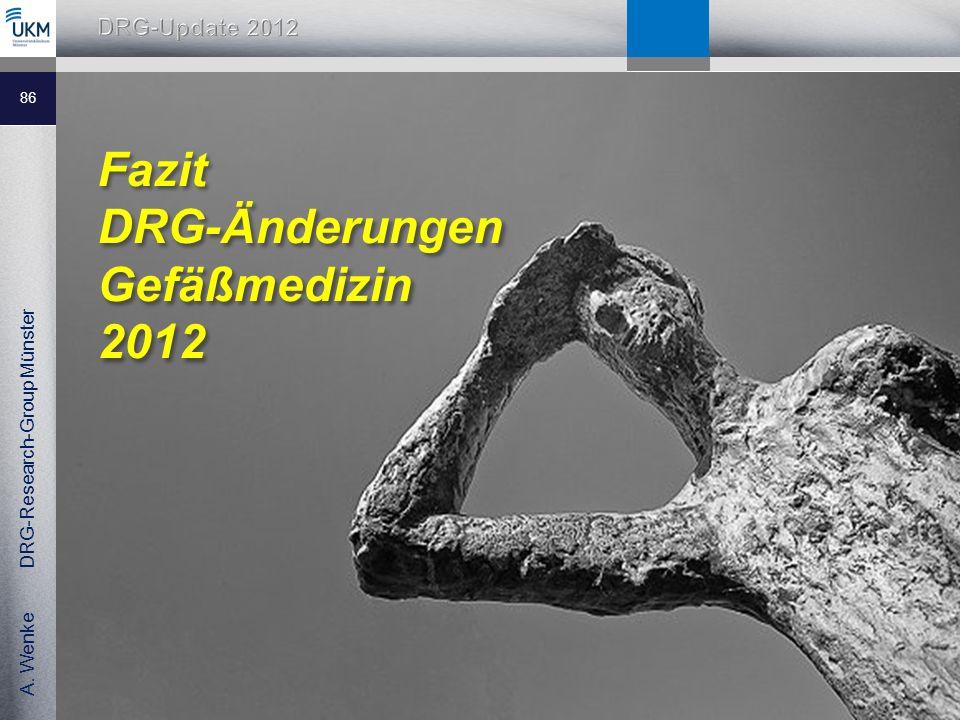 A. Wenke DRG-Research-Group Münster Fazit DRG-Änderungen Gefäßmedizin 2012 86