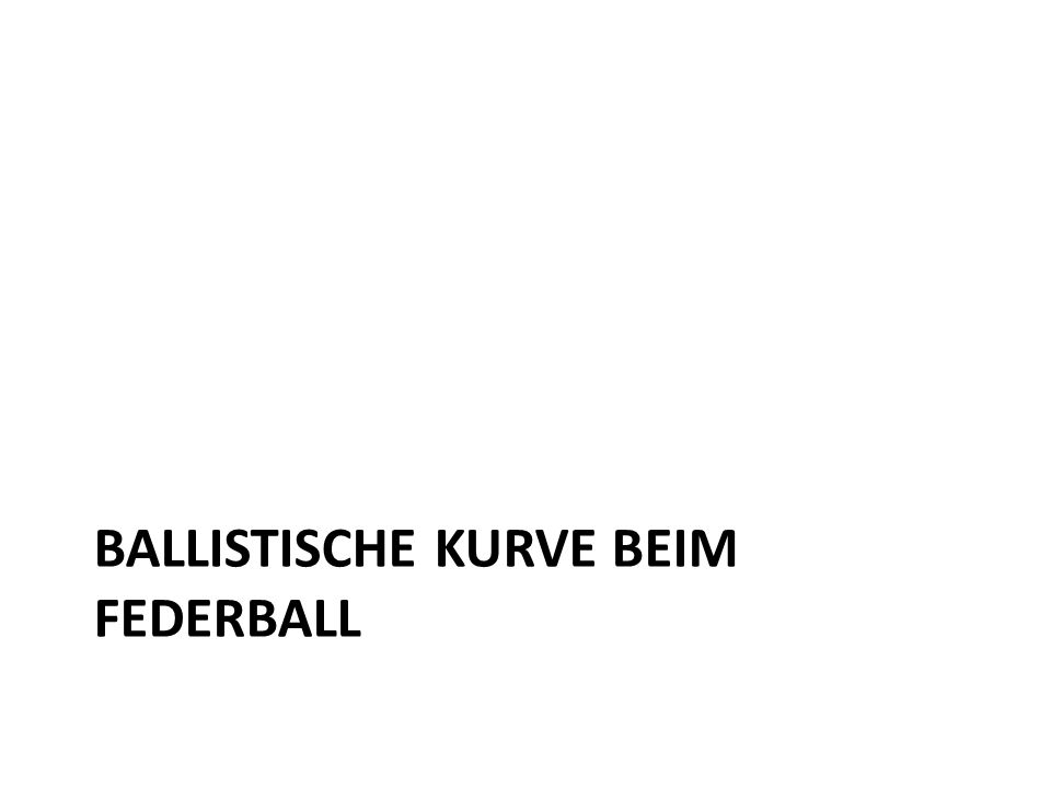 BALLISTISCHE KURVE BEIM FEDERBALL