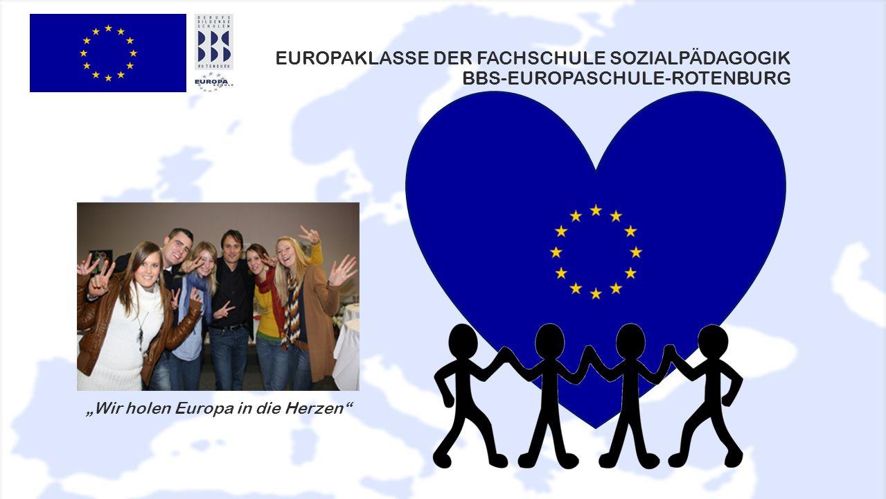 EUROPAKLASSE DER FACHSCHULE SOZIALPÄDAGOGIK BBS-EUROPASCHULE-ROTENBURG Wir holen Europa in die Herzen