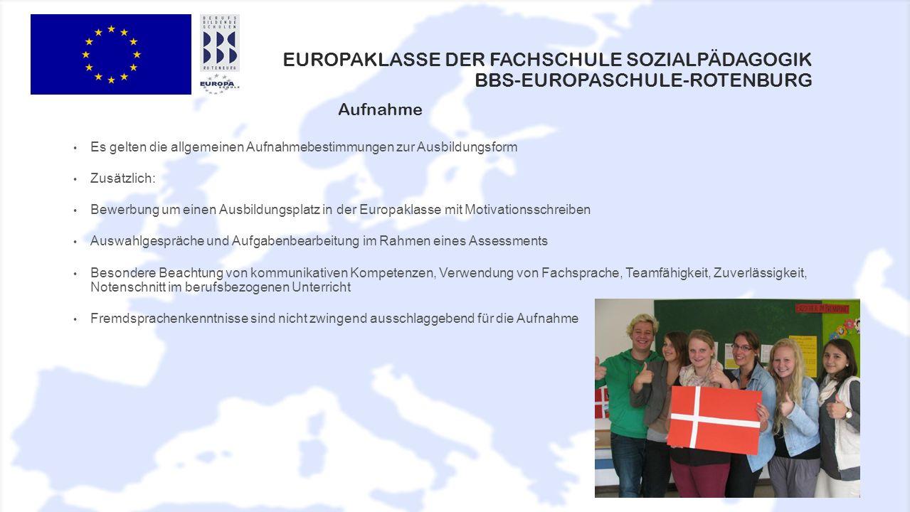 EUROPAKLASSE DER FACHSCHULE SOZIALPÄDAGOGIK BBS-EUROPASCHULE-ROTENBURG Es gelten die allgemeinen Aufnahmebestimmungen zur Ausbildungsform Zusätzlich: