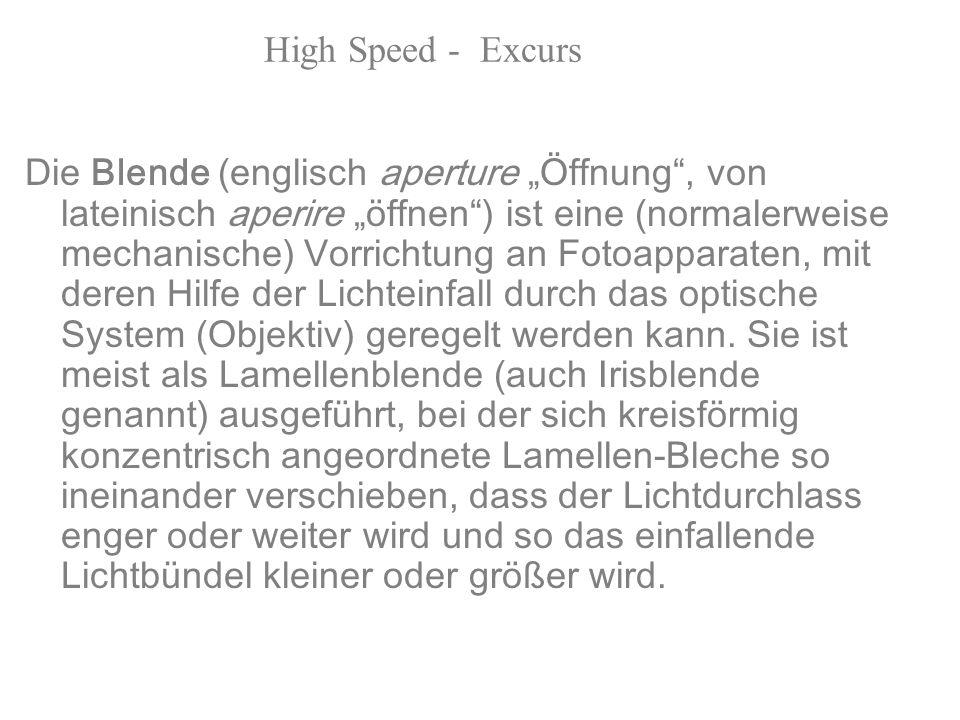High Speed - Excurs Blende Die Blende (englisch aperture Öffnung, von lateinisch aperire öffnen) ist eine (normalerweise mechanische) Vorrichtung an F