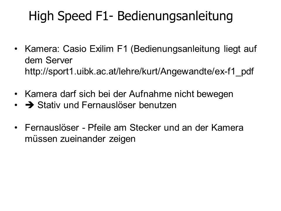 Kamera: Casio Exilim F1 (Bedienungsanleitung liegt auf dem Server http://sport1.uibk.ac.at/lehre/kurt/Angewandte/ex-f1_pdf Kamera darf sich bei der Au