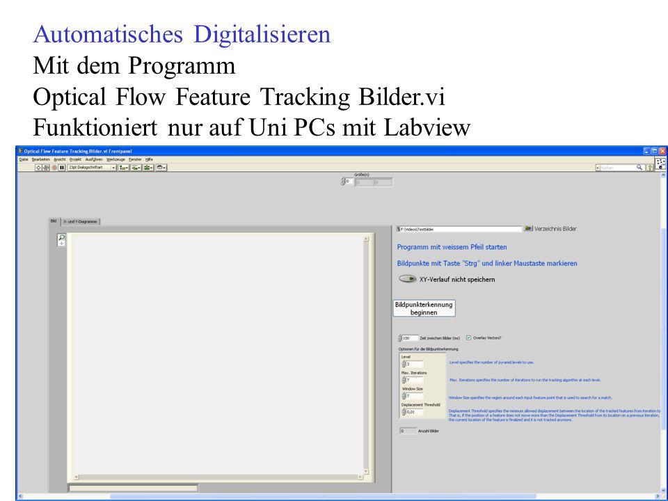 Automatisches Digitalisieren Mit dem Programm Optical Flow Feature Tracking Bilder.vi Funktioniert nur auf Uni PCs mit Labview