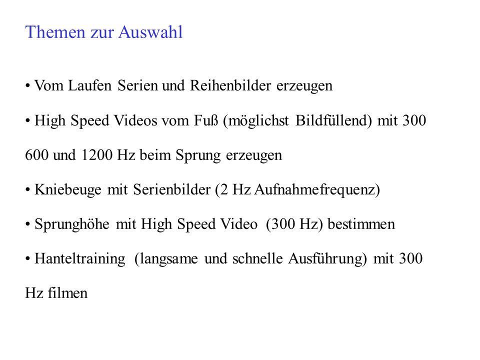 Themen zur Auswahl Vom Laufen Serien und Reihenbilder erzeugen High Speed Videos vom Fuß (möglichst Bildfüllend) mit 300 600 und 1200 Hz beim Sprung e