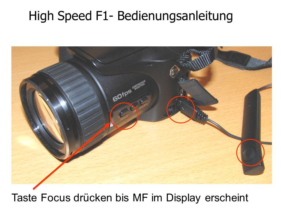 High Speed F1- Bedienungsanleitung Taste Focus drücken bis MF im Display erscheint