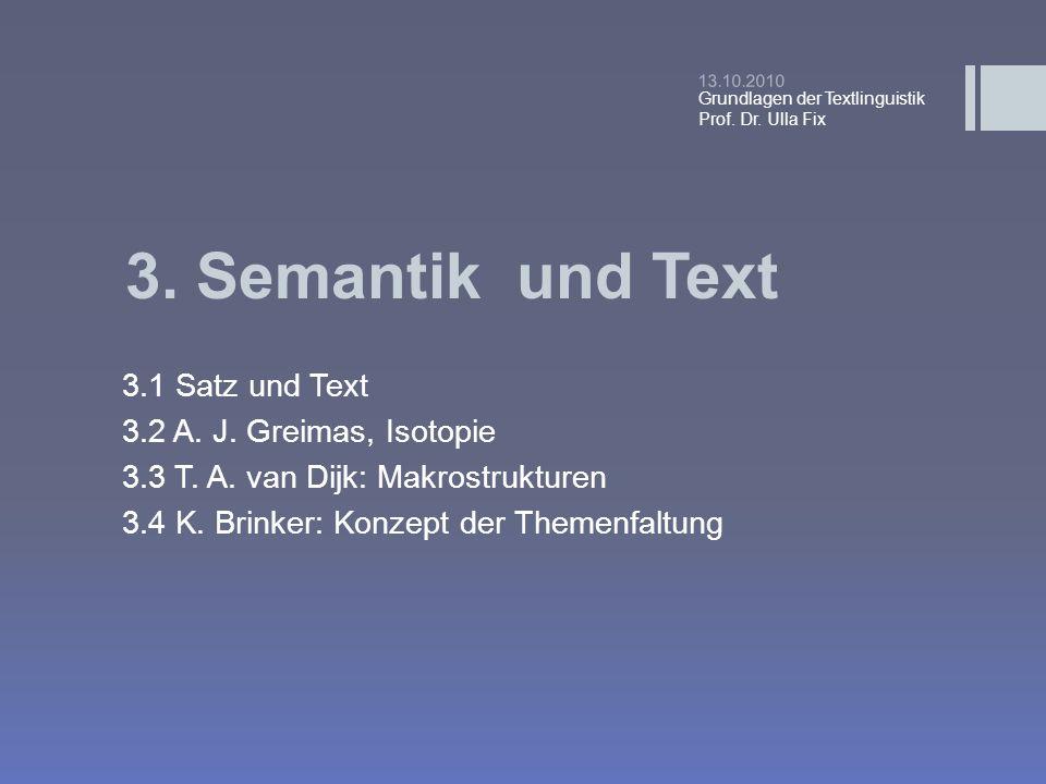 3. Semantik und Text 3.1 Satz und Text 3.2 A. J. Greimas, Isotopie 3.3 T. A. van Dijk: Makrostrukturen 3.4 K. Brinker: Konzept der Themenfaltung 13.10