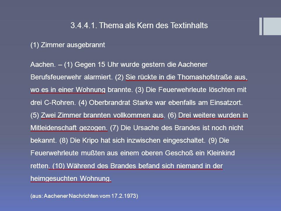 3.4.4.1. Thema als Kern des Textinhalts (1)Zimmer ausgebrannt Aachen. – (1) Gegen 15 Uhr wurde gestern die Aachener Berufsfeuerwehr alarmiert. (2) Sie