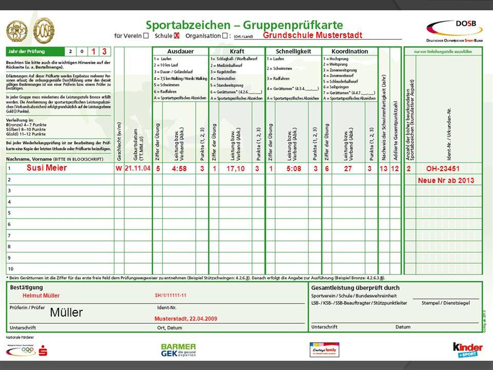 5 Susi Meier 1 3 X Grundschule Musterstadt w 21.11.04 4:58333312132OH-23451 Neue Nr ab 2013 5:08117,101276 SH/1/11111-11 Musterstadt, 22.04.2009 Helmut Müller Müller