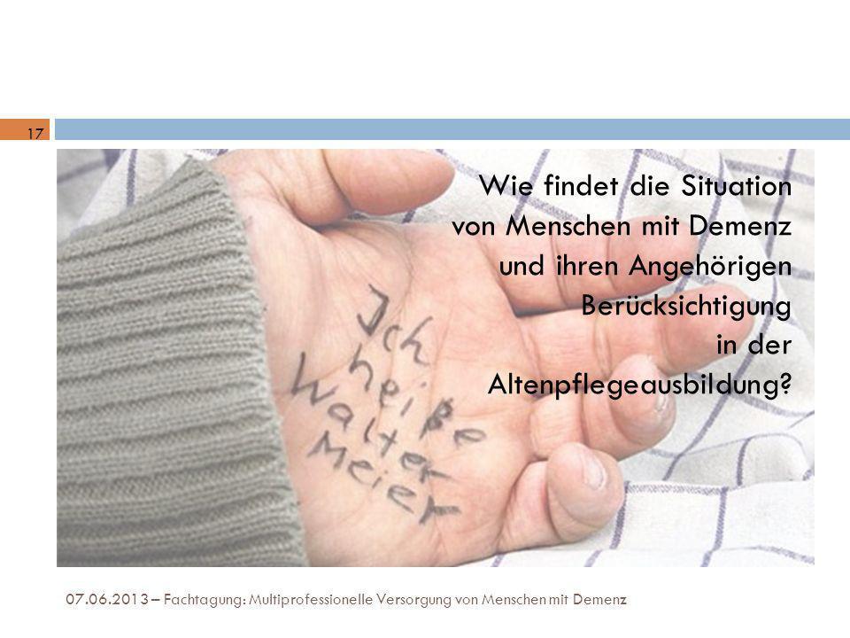 07.06.2013 – Fachtagung: Multiprofessionelle Versorgung von Menschen mit Demenz Wie findet die Situation von Menschen mit Demenz und ihren Angehörigen