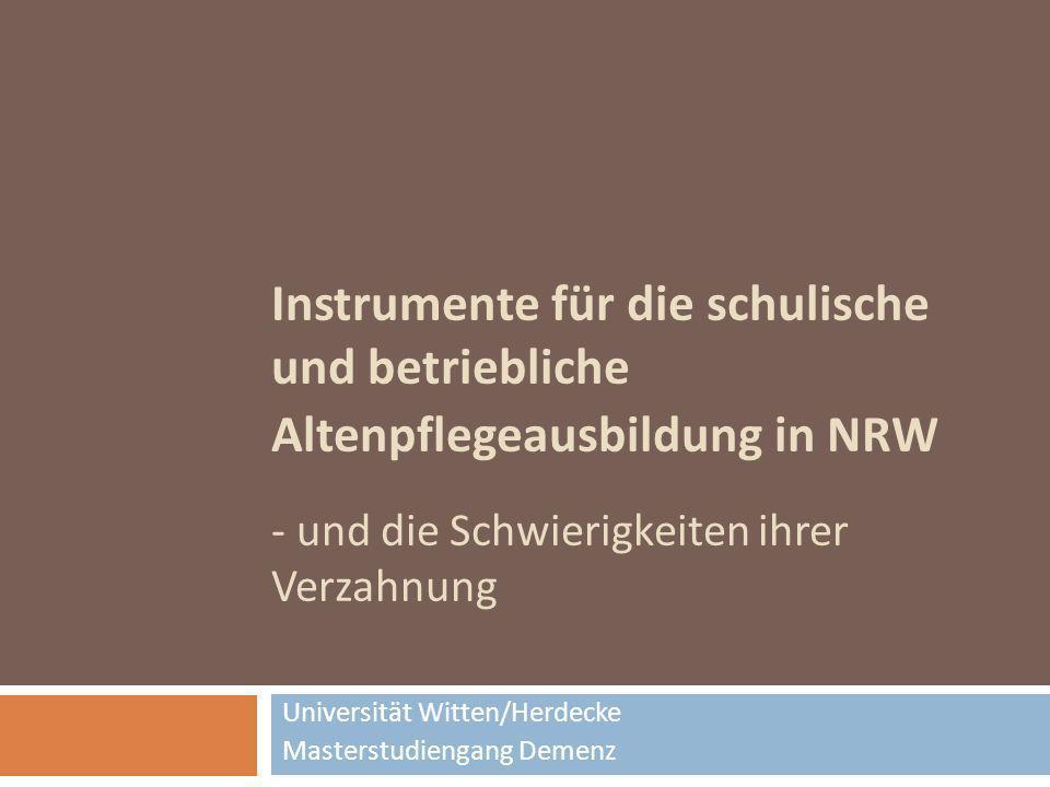 Instrumente für die schulische und betriebliche Altenpflegeausbildung in NRW - und die Schwierigkeiten ihrer Verzahnung Universität Witten/Herdecke Ma