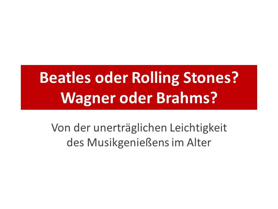 Beatles oder Rolling Stones? Wagner oder Brahms? Von der unerträglichen Leichtigkeit des Musikgenießens im Alter