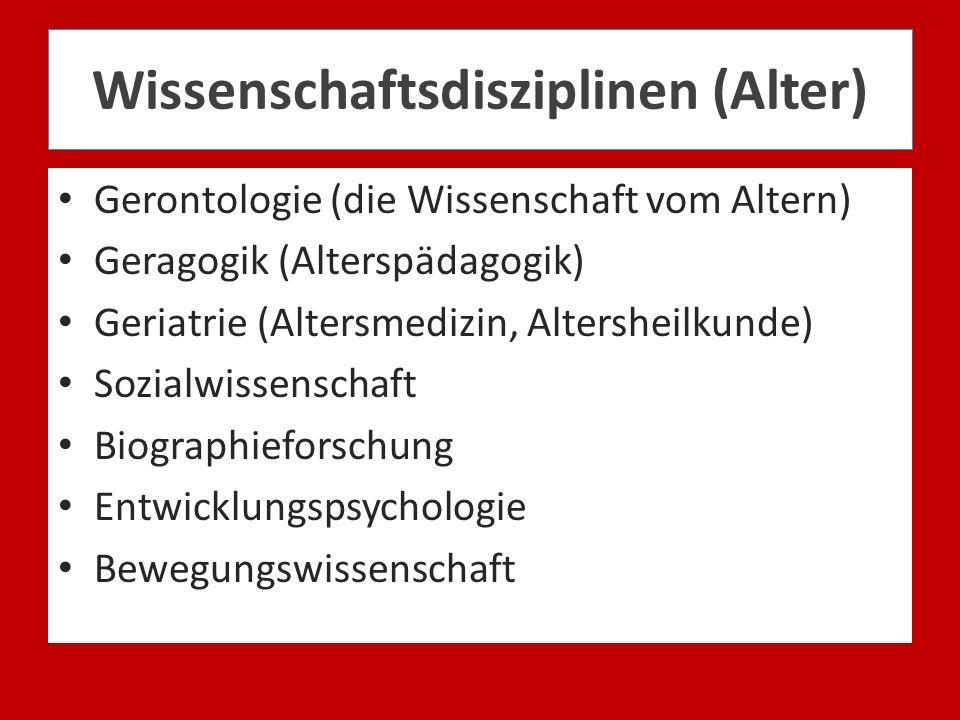 Wissenschaftsdisziplinen (Alter) Gerontologie (die Wissenschaft vom Altern) Geragogik (Alterspädagogik) Geriatrie (Altersmedizin, Altersheilkunde) Soz