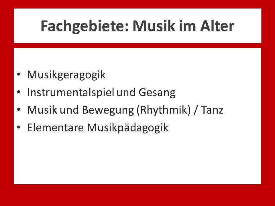 Fachgebiete: Musik im Alter Musikgeragogik Instrumentalspiel und Gesang Musik und Bewegung (Rhythmik) / Tanz Elementare Musikpädagogik