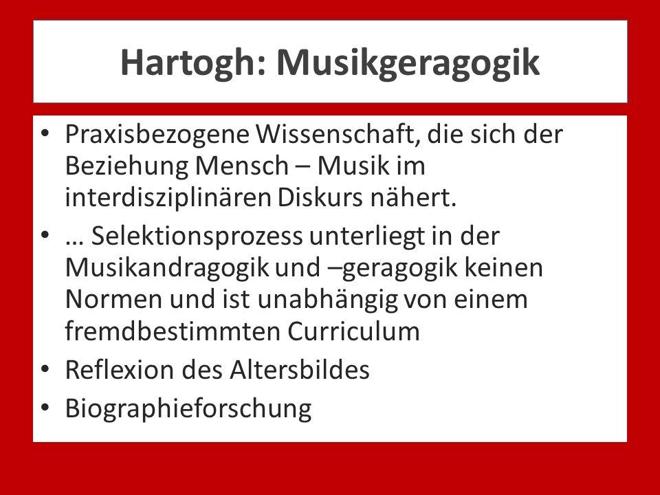 Hartogh: Musikgeragogik Praxisbezogene Wissenschaft, die sich der Beziehung Mensch – Musik im interdisziplinären Diskurs nähert. … Selektionsprozess u